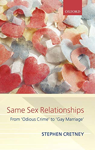 9780199297733: Same Sex Relationships: From 'Odious Crime' to 'Gay Marriage' (Clarendon Law Lectures)