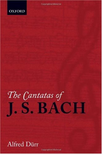 The Cantatas of J. S. Bach: With their librettos in German-English parallel text: Dürr, Alfred