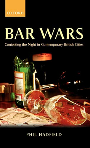 9780199297856: Bar Wars: Contesting the Night in Contemporary British Cities (Clarendon Studies in Criminology)