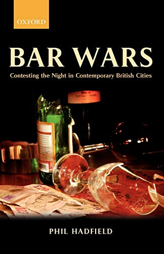 9780199297863: Bar Wars: Contesting the Night in Contemporary British Cities (Clarendon Studies in Criminology)