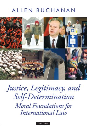 9780199297986: Justice, Legitimacy, and Self-Determination: Moral Foundations for International Law (Oxford Political Theory)