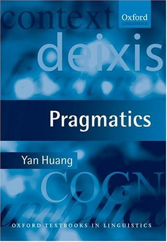 Pragmatics (Oxford Textbooks in Linguistics): Huang, Yan