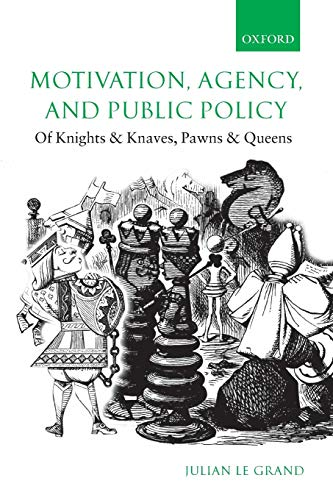 9780199298914: Motivation, Agency, and Public Policy: Of Knights and Knaves, Pawns and Queens