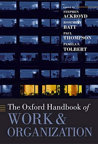 The Oxford Handbook of Work and Organization (Oxford Handbooks in Business and Management C)