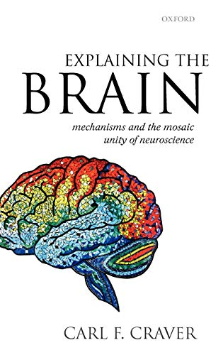 9780199299317: Explaining the Brain: Mechanisms and the Mosaic Unity of Neuroscience