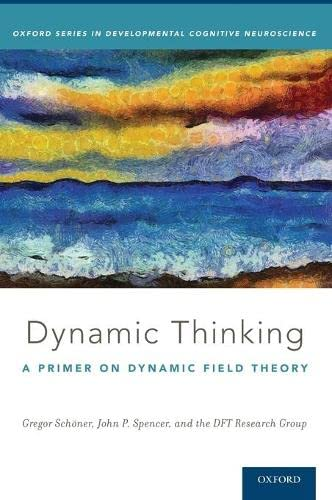 9780199300563: Dynamic Thinking: A Primer on Dynamic Field Theory (Oxford Series in Developmental Cognitive Neuroscience)