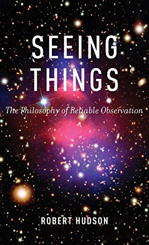 Seeing Things. The Philosophy of Reliable Observation.: HUDSON, R.,