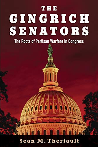 The Gingrich Senators: The Roots of Partisan: Theriault, Sean M.