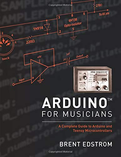 Arduino for Musicians: A Complete Guide to Arduino and Teensy Microcontrollers: Brent Edstrom