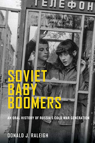 9780199311231: Soviet Baby Boomers: An Oral History of Russia's Cold War Generation (Oxford Oral History Series)