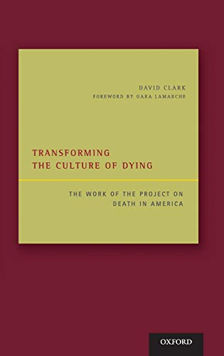 Transforming the Culture of Dying: The Work of the Project on Death in America: Clark, David