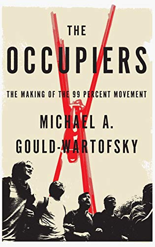 The Occupiers The Making of the 99: Gould-Wartofsky, Michael A.