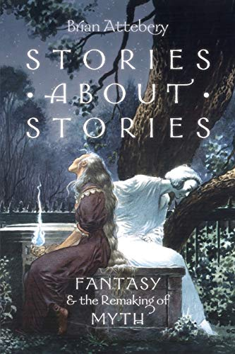 9780199316076: Stories about Stories: Fantasy and the Remaking of Myth