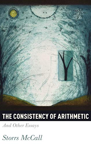 9780199316540: The Consistency of Arithmetic: And Other Essays