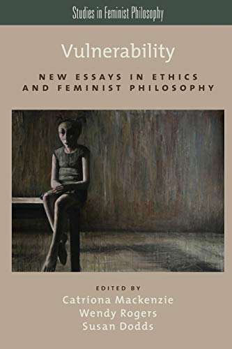 9780199316656: Vulnerability: New Essays in Ethics and Feminist Philosophy (Studies in Feminist Philosophy)