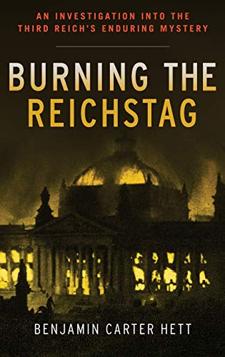 9780199322329: Burning the Reichstag: An Investigation into the Third Reich's Enduring Mystery