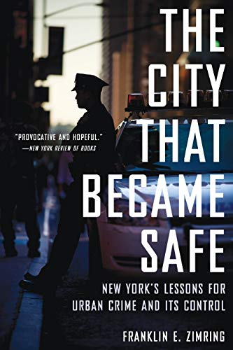 9780199324163: The City That Became Safe: New York's Lessons for Urban Crime and Its Control