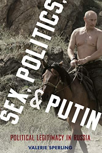 9780199324354: Sex, Politics, and Putin: Political Legitimacy in Russia