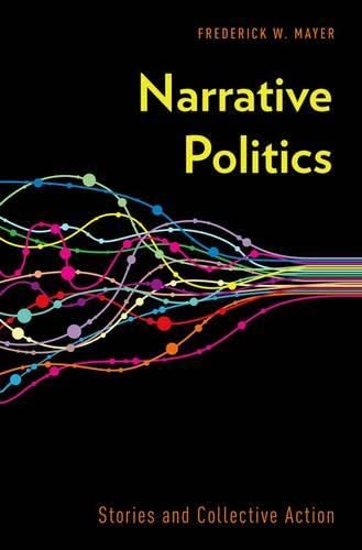 Narrative Politics: Stories and Collective Action: Mayer, Frederick W.