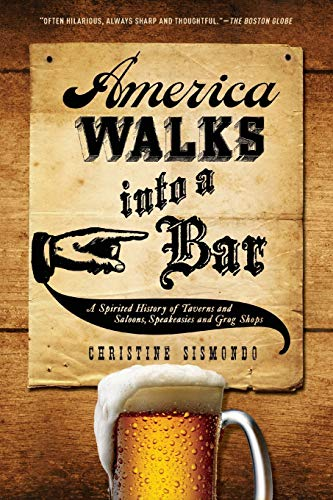 9780199324484: America Walks into a Bar: A Spirited History of Taverns and Saloons, Speakeasies and Grog Shops