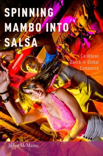 9780199324637: Spinning Mambo into Salsa: Caribbean Dance in Global Commerce
