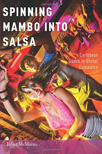9780199324644: Spinning Mambo into Salsa: Caribbean Dance in Global Commerce