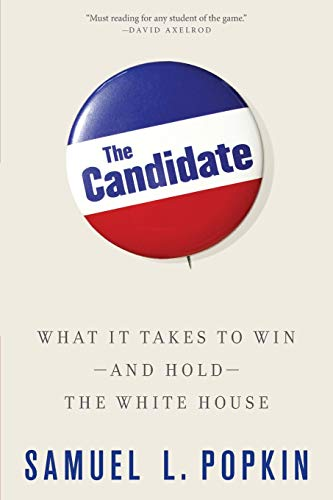 9780199325214: The Candidate: What it Takes to Win - and Hold - the White House