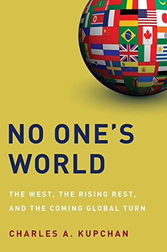 9780199325221: No One's World: The West, the Rising Rest, and the Coming Global Turn (Council on Foreign Relations (Oxford))