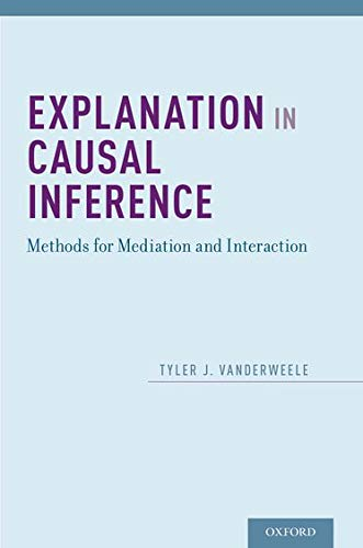 9780199325870: Explanation in Causal Inference: Methods for Mediation and Interaction