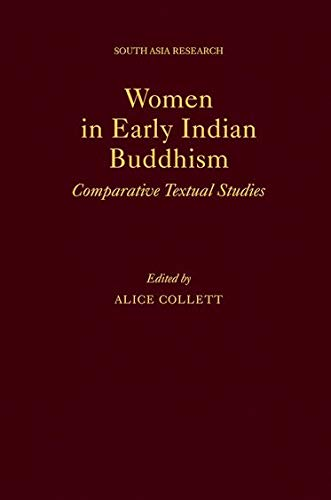 Women in Early Indian Buddhism Comparative Textual: Collett, Alice