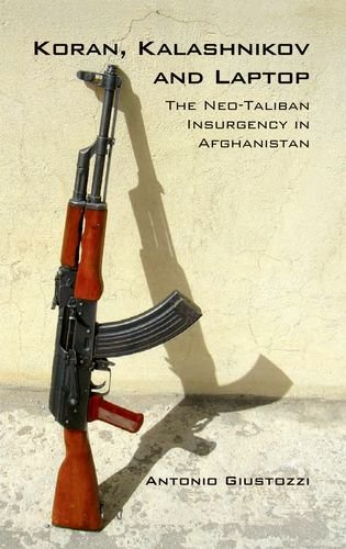 Koran Kalashnikov and Laptop: The Neo-Taliban Insurgency: Antonio Giustozzi
