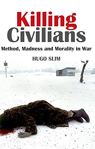 9780199326549: Killing Civilians: Method, Madness and Morality in War