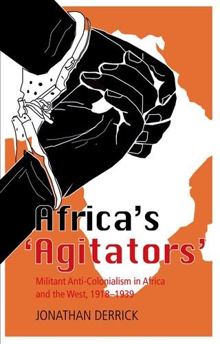 9780199326662: Africa's `Agitators': Militant Anti-colonialism in Africa and the West, 1918-1939