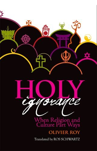 9780199326990: Holy Ignorance: When Religion and Culture Part Ways