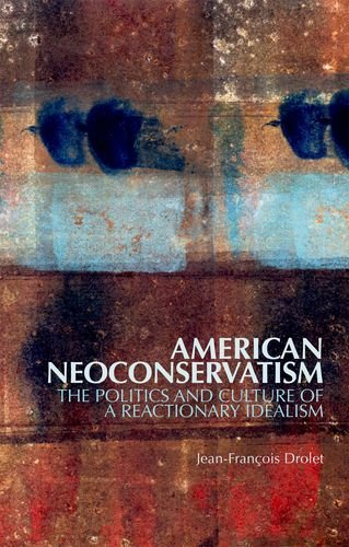 9780199327362: American Neoconservatism: The Politics and Culture of a Reactionary Idealism