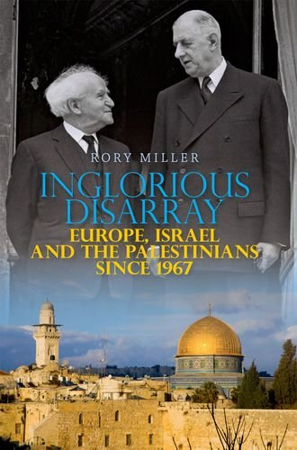 9780199327492: Inglorious Disarray: Europe, Israel and the Palestinians Since 1967