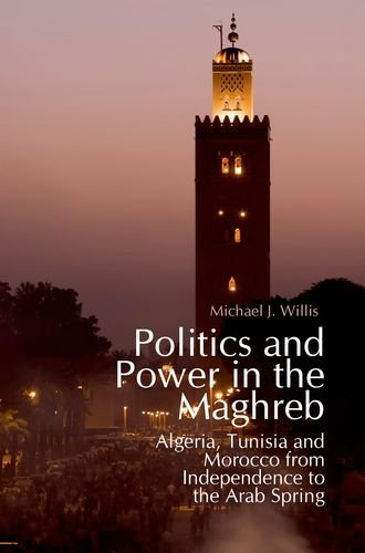 9780199327744: Politics and Power in the Maghreb: Algeria, Tunisia and Morocco from Independence to the Arab Spring