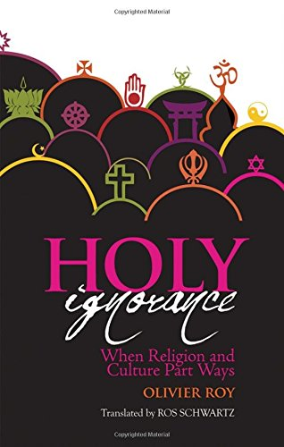9780199328024: Holy Ignorance: When Religion and Culture Part Ways