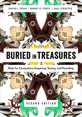 Buried in Treasures: Help for Compulsive Acquiring,: Tolin, David; Frost,