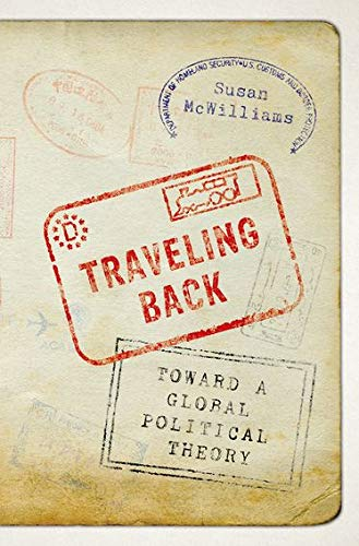 9780199329687: Traveling Back: Toward a Global Political Theory