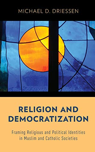 9780199329700: Religion and Democratization: Framing Religious and Political Identities in Muslim and Catholic Societies