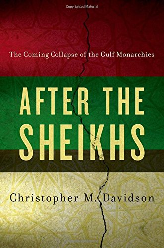 9780199330645: After the Sheikhs: The Coming Collapse of the Gulf Monarchies