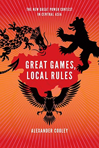 9780199331437: Great Games, Local Rules: The New Great Power Contest in Central Asia