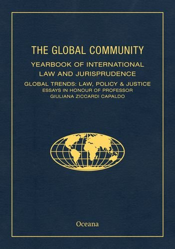 9780199332304: THE GLOBAL COMMUNITY YEARBOOK OF INTERNATIONAL LAW AND JURISPRUDENCE: Global Trends: Law, Policy & Justice Essays in Honour of Professor Giuliana Ziccardi Capaldo