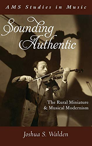 9780199334667: Sounding Authentic: The Rural Miniature and Musical Modernism (AMS Studies in Music)