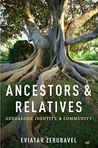 Ancestors and Relatives: Genealogy, Identity, and Community: Zerubavel, Eviatar