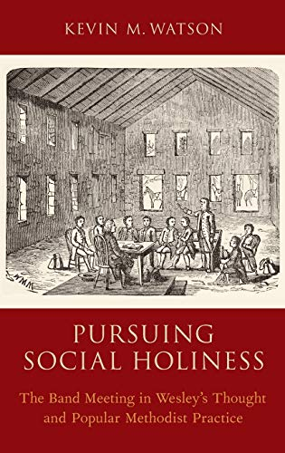 9780199336364: Pursuing Social Holiness: The Band Meeting in Wesley's Thought and Popular Methodist Practice
