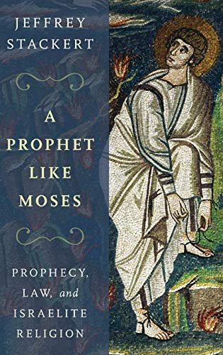 9780199336456: A Prophet Like Moses: Prophecy, Law, and Israelite Religion