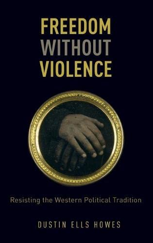 9780199336999: Freedom Without Violence: Resisting the Western Political Tradition