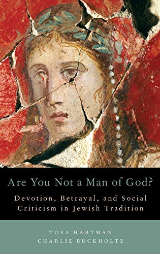 Are You Not a Man of God?. Devotion, Betrayal, and Social Criticism in Jewish Tradition.: HARTMAN, ...